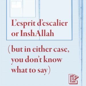 L'esprit d'escalier or InshAllah (but in either case, you don't know what to say)