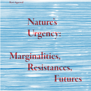 Nature's Urgency: Marginalities, Resistances, and Futures