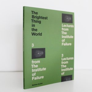 The Brightest Thing in The World: 3 Lectures from the Institute of Failure